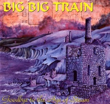 Big Big Train - Goodbay To The Age Of Steam