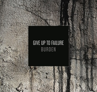 Give Up To Failure - Burden