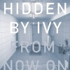 Hidden By Ivy - From Now On