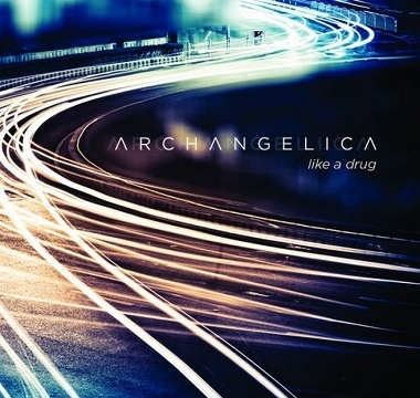 ARCHANGELICA - 2013 - Like a Drug