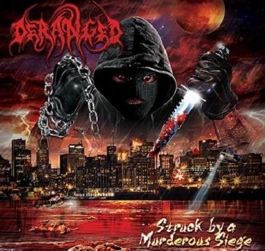 DERANGED – Struck By A Murderous Siege