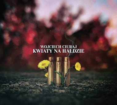 Wojciech Ciuraj - Kwiaty na Hałdzie