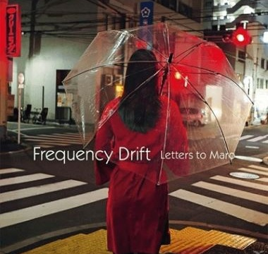 FREQUENCY DRIFT - 2018 - Letters To Maro